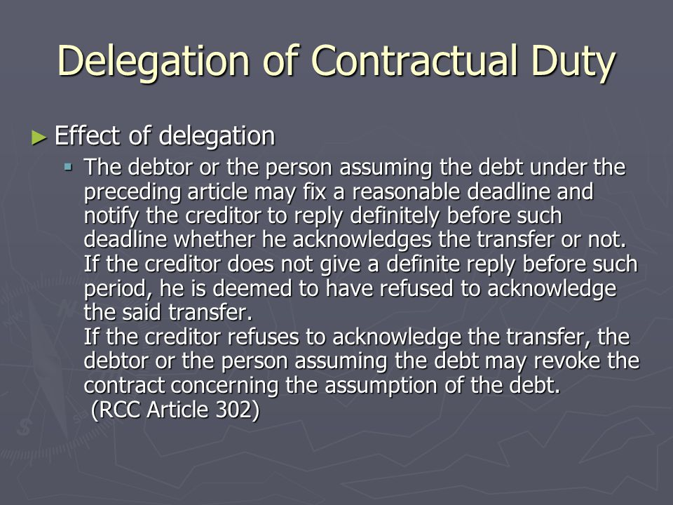 Delegation of Contractual Duty  The person assuming the debt may take the debtor's valid defenses against the creditor on account of their legal relationship as his valid defenses against the creditor, unless he shall not offset a claim belonging to the debtor.