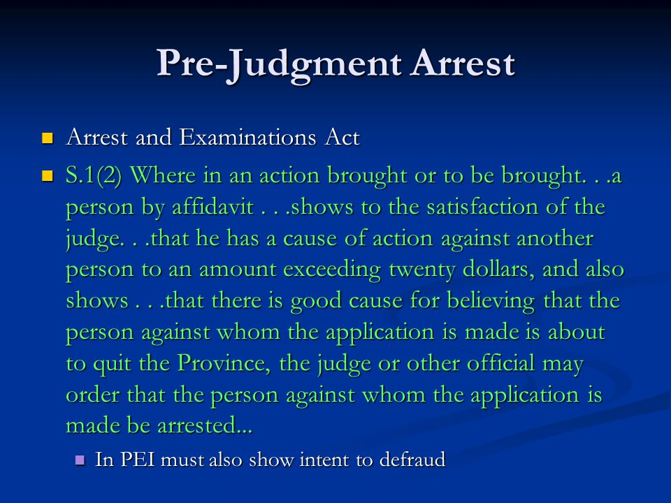 Pre-Judgment Arrest Arrest and Examinations Act Arrest and Examinations Act S.1(2) Where in an action brought or to be brought...a person by affidavit