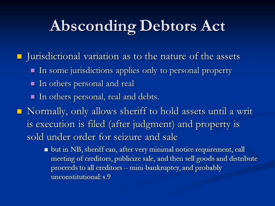 Absconding Debtors Act Jurisdictional variation as to the nature of the assets Jurisdictional variation as to the nature of the assets In some jurisdi
