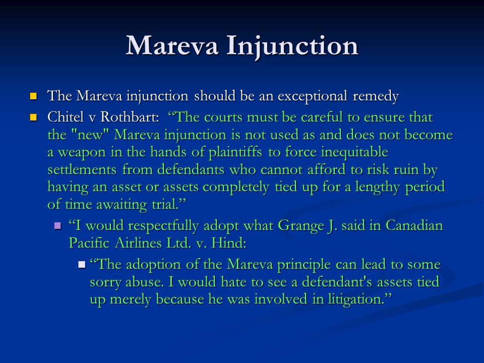 "Mareva Injunction The Mareva injunction should be an exceptional remedy The Mareva injunction should be an exceptional remedy Chitel v Rothbart: ""The"