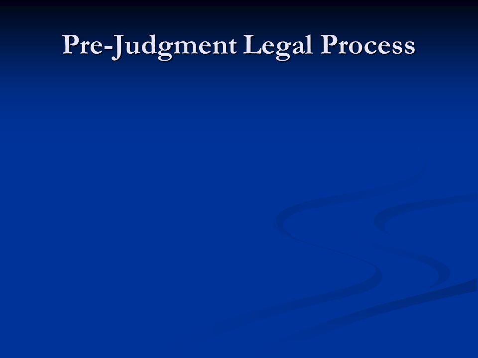 Pre-Judgment Legal Process