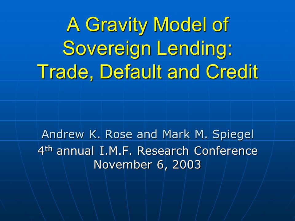 A Gravity Model of Sovereign Lending: Trade, Default and Credit Andrew K.