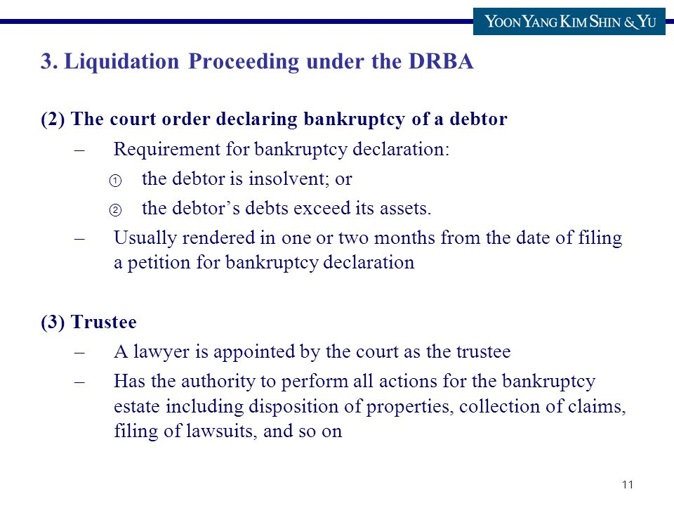 11 3. Liquidation Proceeding under the DRBA (2) The court order declaring bankruptcy of a debtor –Requirement for bankruptcy declaration: ① the debtor