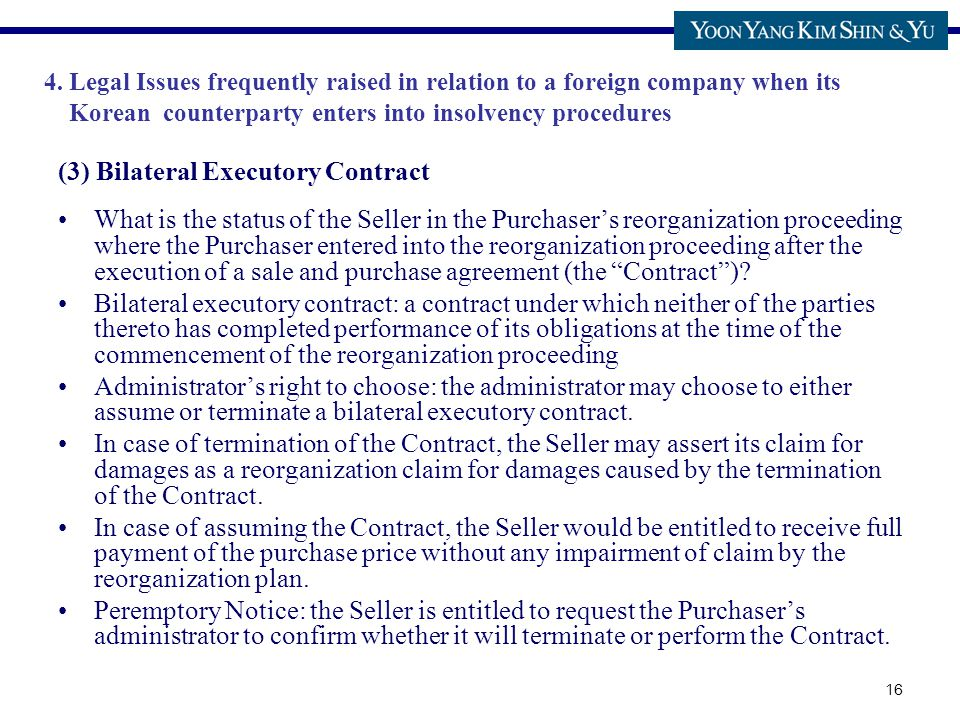 16 (3) Bilateral Executory Contract What is the status of the Seller in the Purchaser's reorganization proceeding where the Purchaser entered into the reorganization proceeding after the execution of a sale and purchase agreement (the Contract ).