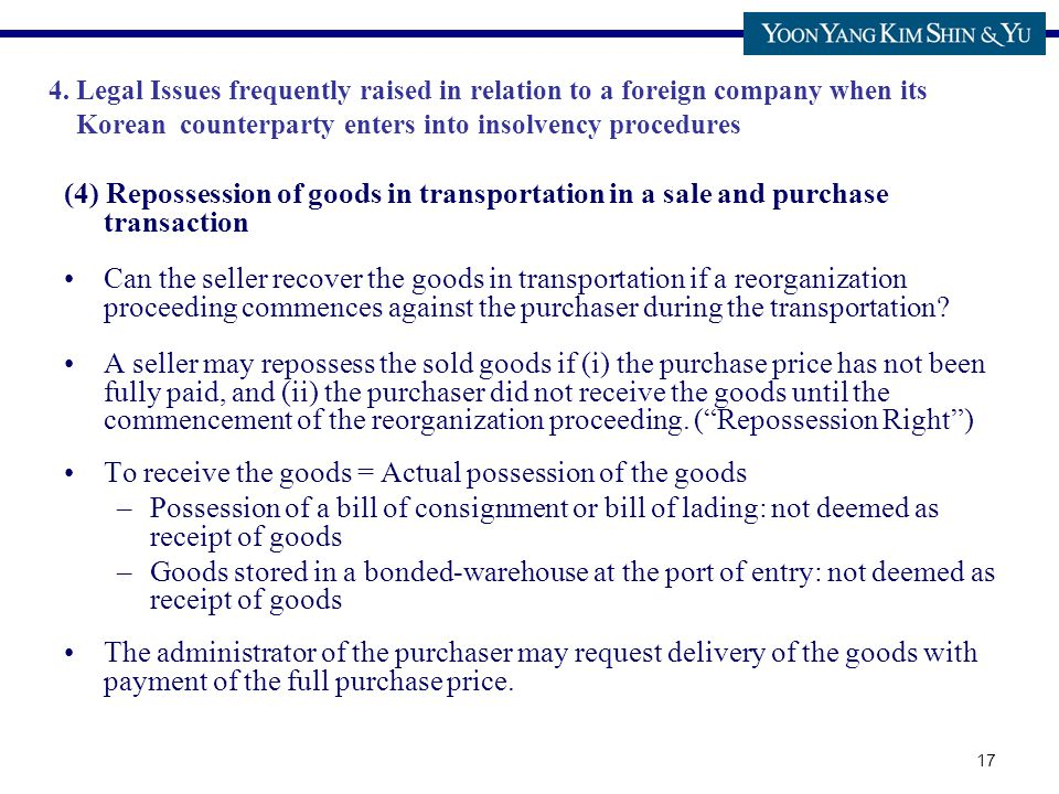 17 (4) Repossession of goods in transportation in a sale and purchase transaction Can the seller recover the goods in transportation if a reorganization proceeding commences against the purchaser during the transportation.