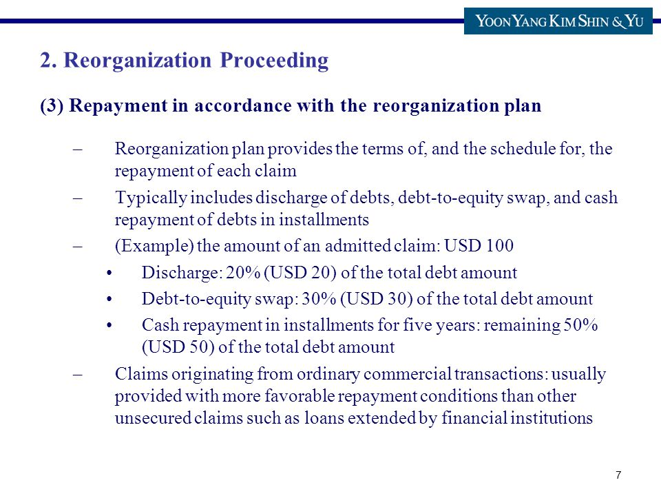 7 (3) Repayment in accordance with the reorganization plan –Reorganization plan provides the terms of, and the schedule for, the repayment of each cla