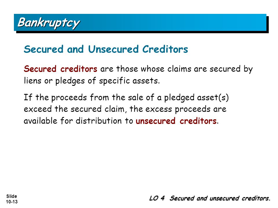 Slide 10-13 BankruptcyBankruptcy LO 4 Secured and unsecured creditors.