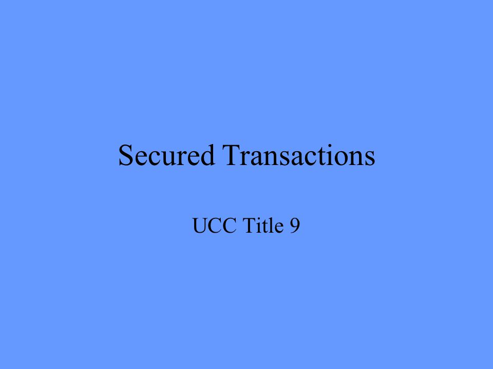 Secured Transactions UCC Title 9