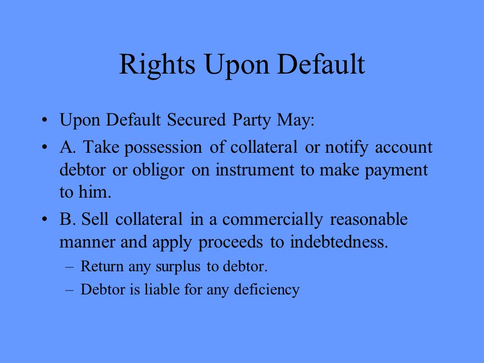 Rights Upon Default Upon Default Secured Party May: A.