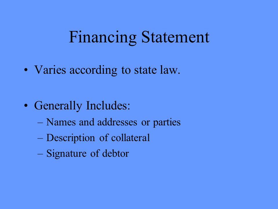 Financing Statement Varies according to state law.