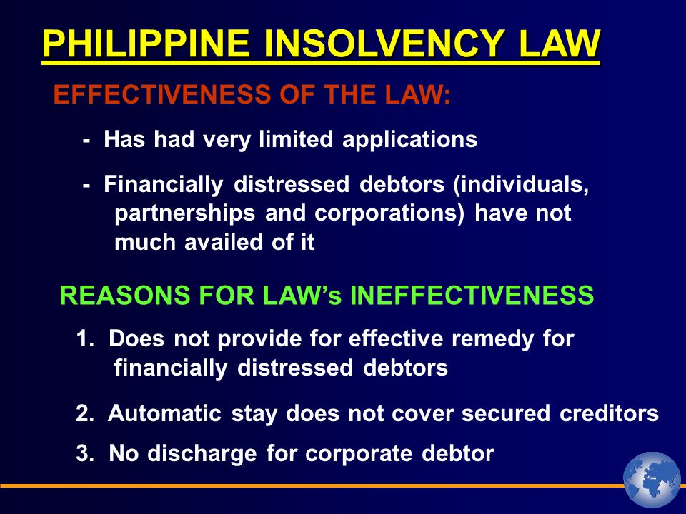 PHILIPPINE INSOLVENCY LAW - Has had very limited applications EFFECTIVENESS OF THE LAW: 1.