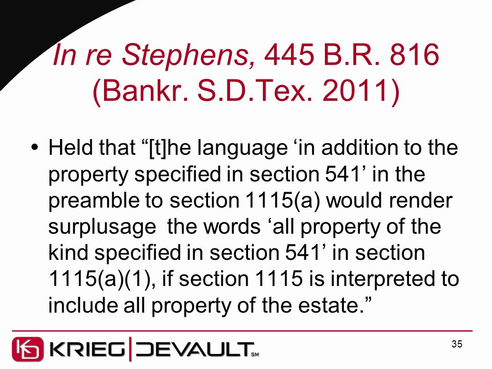 "In re Stephens, 445 B.R. 816 (Bankr. S.D.Tex. 2011)  Held that ""[t]he language 'in addition to the property specified in section 541' in the preamble"