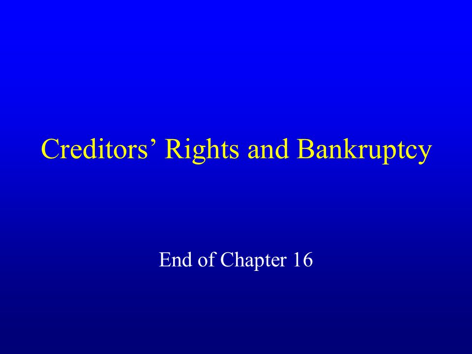 Creditors' Rights and Bankruptcy End of Chapter 16