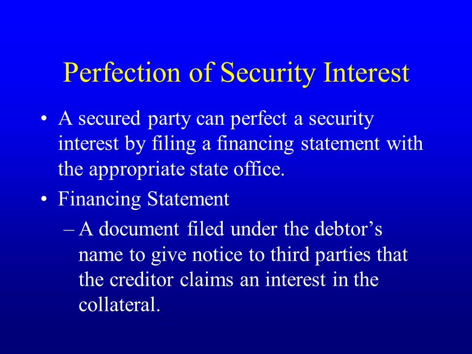 Perfection of Security Interest A secured party can perfect a security interest by filing a financing statement with the appropriate state office.