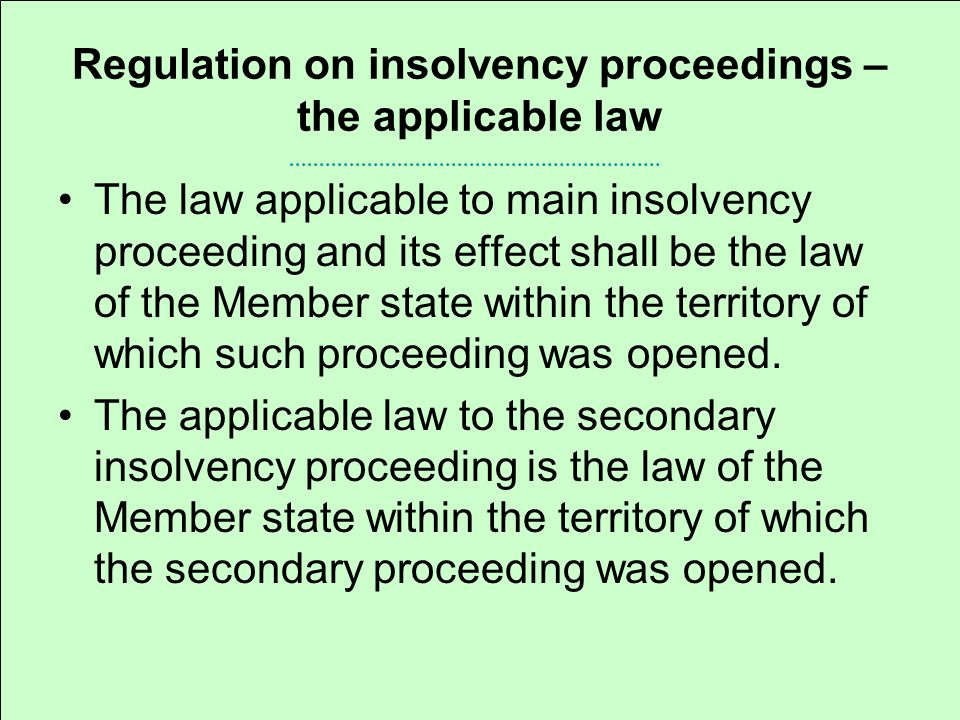 Regulation on insolvency proceedings – the applicable law The law applicable to main insolvency proceeding and its effect shall be the law of the Member state within the territory of which such proceeding was opened.