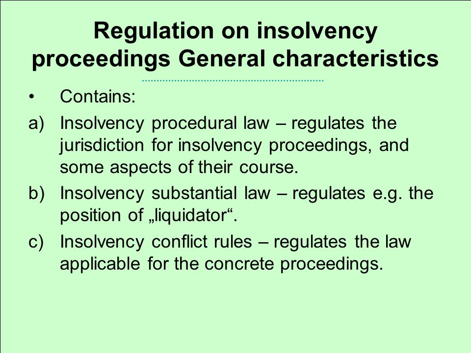 Regulation on insolvency proceedings – scope of application Applies to collective insolvency proceedings which entail the partial or total divestment of a debtor and the appointment of a liquidator.
