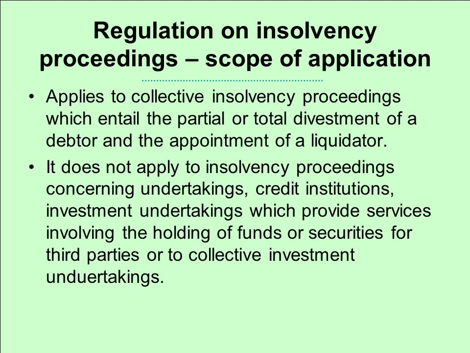 Regulation on insolvency proceedings – important notions Insolvency proceedings – collective proceedings – listed in the Annex A.