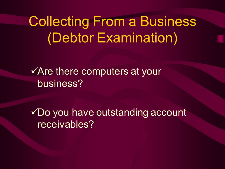 Collecting From a Business (Debtor Examination) Are there computers at your business.