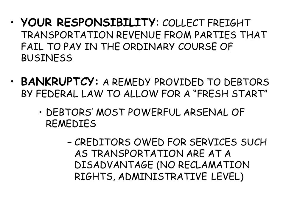 YOUR RESPONSIBILITY: COLLECT FREIGHT TRANSPORTATION REVENUE FROM PARTIES THAT FAIL TO PAY IN THE ORDINARY COURSE OF BUSINESS BANKRUPTCY: A REMEDY PROV