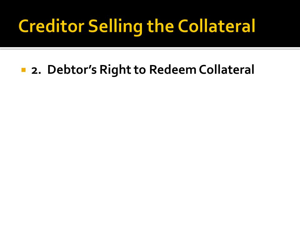  2. Debtor's Right to Redeem Collateral
