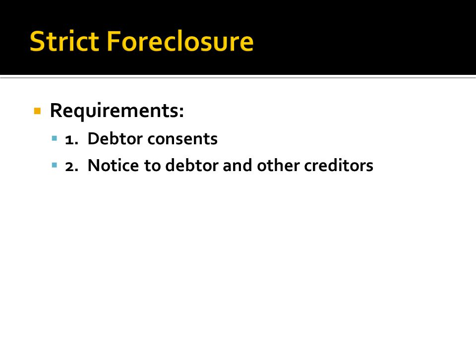  Requirements:  1. Debtor consents  2. Notice to debtor and other creditors