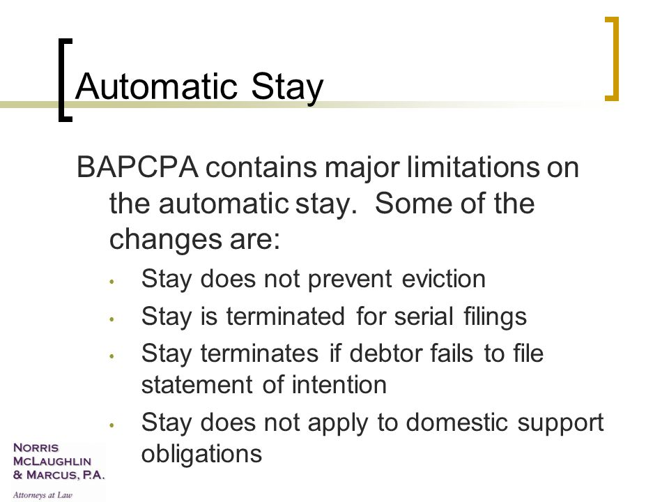 Automatic Stay BAPCPA contains major limitations on the automatic stay.