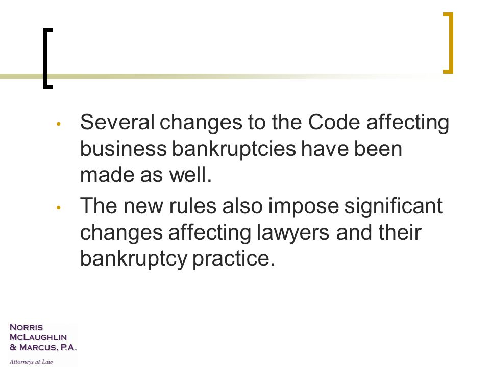 Several changes to the Code affecting business bankruptcies have been made as well.