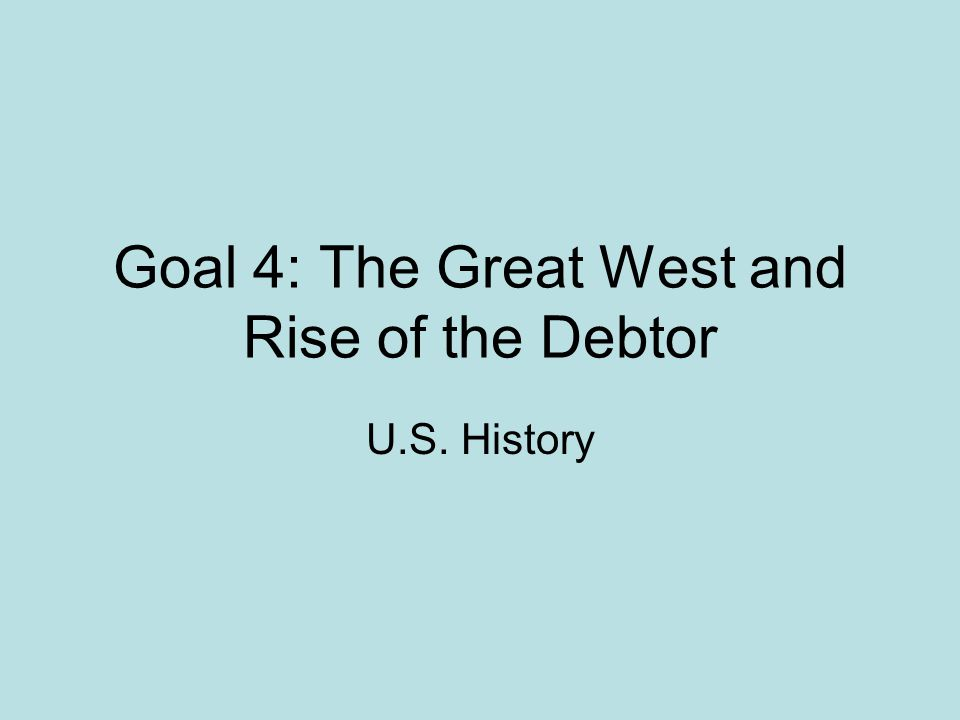Goal 4: The Great West and Rise of the Debtor U.S. History