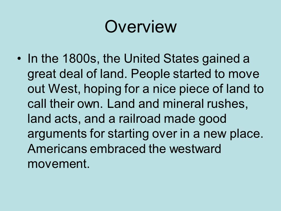Overview In the 1800s, the United States gained a great deal of land.