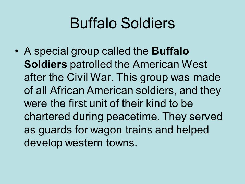 Buffalo Soldiers A special group called the Buffalo Soldiers patrolled the American West after the Civil War.