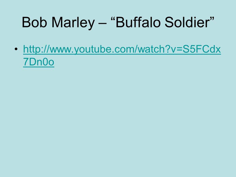 """Bob Marley – """"Buffalo Soldier"""" http://www.youtube.com/watch?v=S5FCdx 7Dn0ohttp://www.youtube.com/watch?v=S5FCdx 7Dn0o"""
