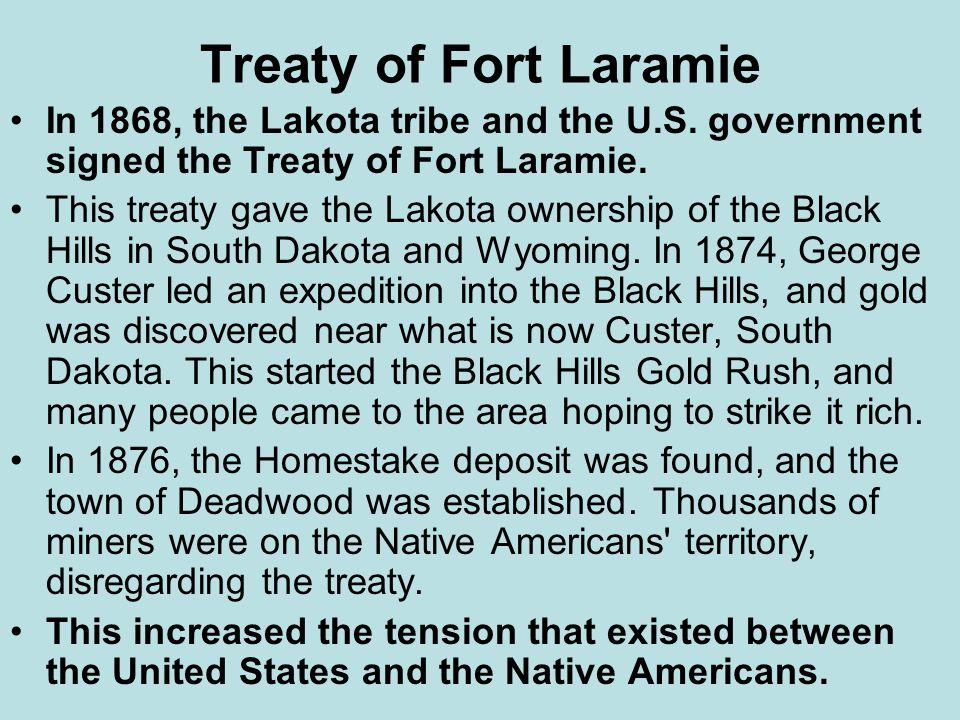 Treaty of Fort Laramie In 1868, the Lakota tribe and the U.S. government signed the Treaty of Fort Laramie. This treaty gave the Lakota ownership of t