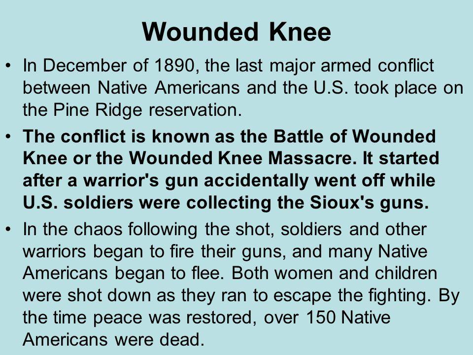 Wounded Knee In December of 1890, the last major armed conflict between Native Americans and the U.S.