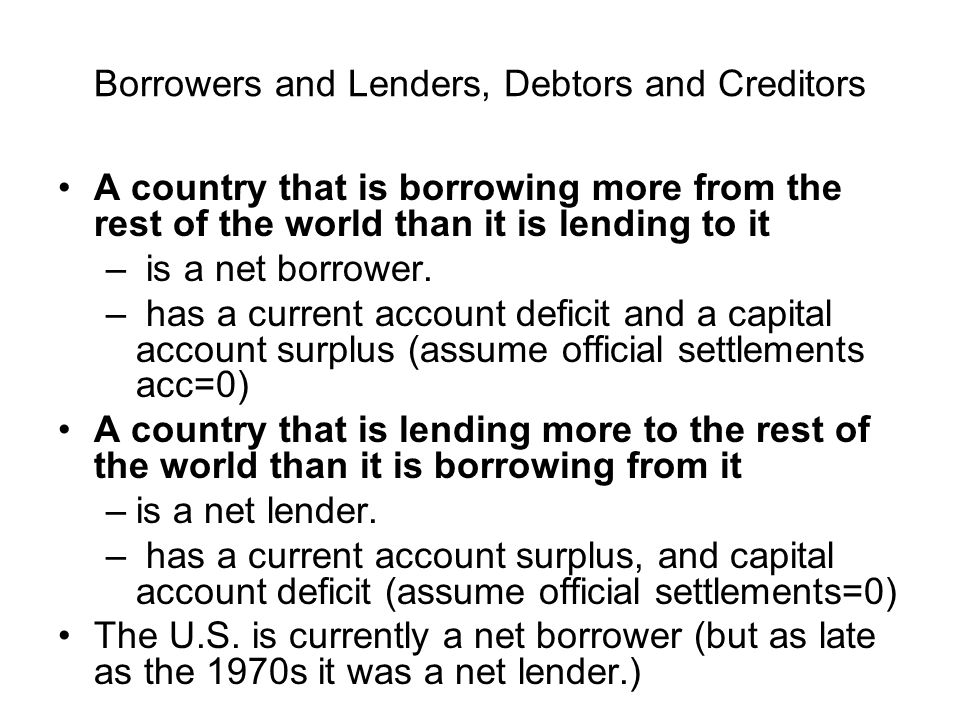 Borrowers and Lenders, Debtors and Creditors Debtor nation –during its entire history has borrowed more from the rest of the world than it has lent to it.