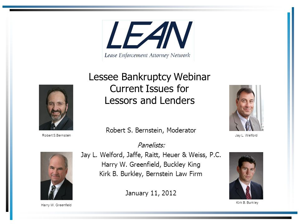 Lessee Bankruptcy Webinar Current Issues for Lessors and Lenders Robert S. Bernstein, Moderator Panelists: Jay L. Welford, Jaffe, Raitt, Heuer & Weiss