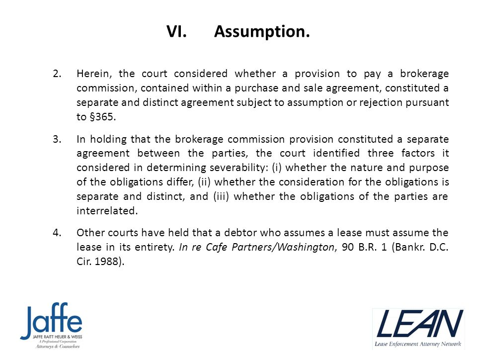 VI. Assumption. 2.Herein, the court considered whether a provision to pay a brokerage commission, contained within a purchase and sale agreement, cons
