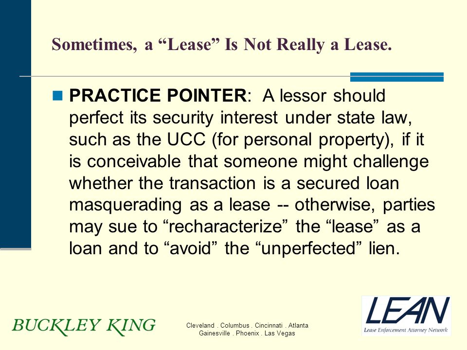"Cleveland. Columbus. Cincinnati. Atlanta Gainesville. Phoenix. Las Vegas Sometimes, a ""Lease"" Is Not Really a Lease. PRACTICE POINTER: A lessor should"