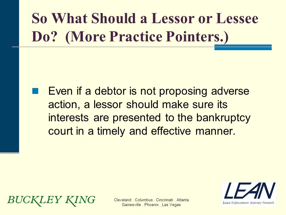 Cleveland. Columbus. Cincinnati. Atlanta Gainesville. Phoenix. Las Vegas So What Should a Lessor or Lessee Do? (More Practice Pointers.) Even if a deb