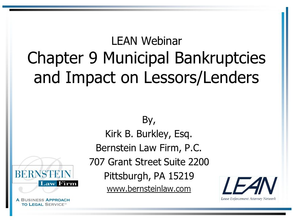 LEAN Webinar Chapter 9 Municipal Bankruptcies and Impact on Lessors/Lenders By, Kirk B. Burkley, Esq. Bernstein Law Firm, P.C. 707 Grant Street Suite