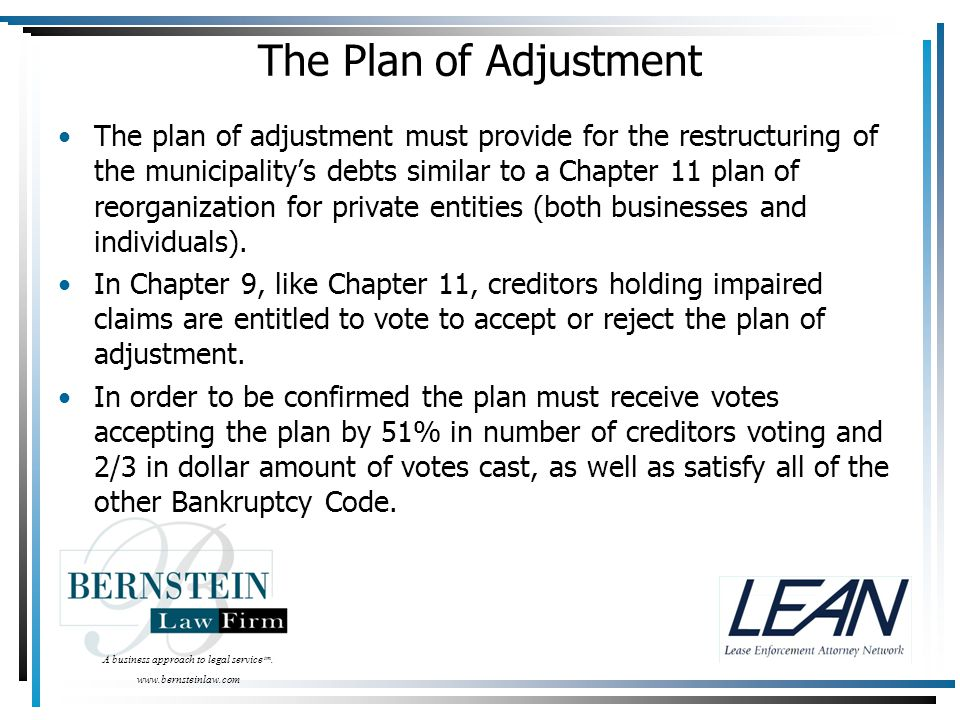 A business approach to legal service tm. www.bernsteinlaw.com The Plan of Adjustment The plan of adjustment must provide for the restructuring of the