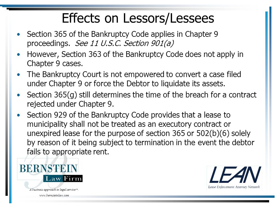 A business approach to legal service tm. www.bernsteinlaw.com Effects on Lessors/Lessees Section 365 of the Bankruptcy Code applies in Chapter 9 proce