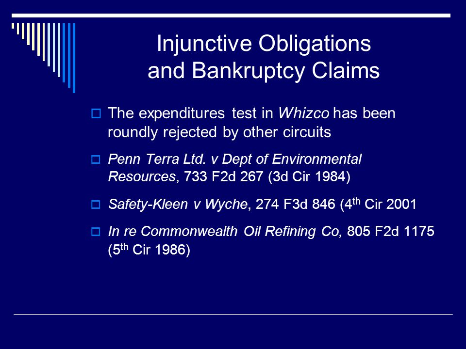 Injunctive Obligations and Bankruptcy Claims  The expenditures test in Whizco has been roundly rejected by other circuits  Penn Terra Ltd. v Dept of