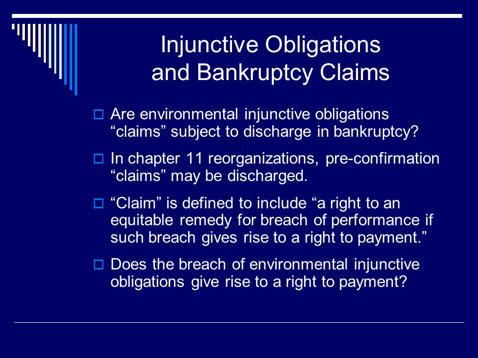 """Injunctive Obligations and Bankruptcy Claims  Are environmental injunctive obligations """"claims"""" subject to discharge in bankruptcy?  In chapter 11 r"""