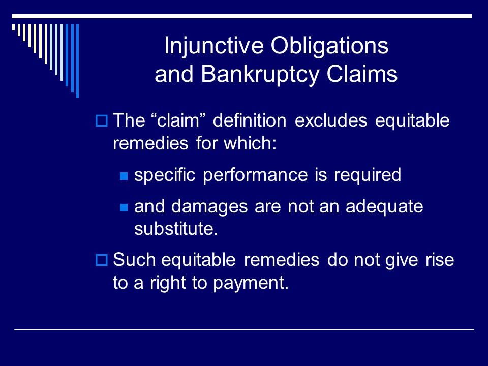 """Injunctive Obligations and Bankruptcy Claims  The """"claim"""" definition excludes equitable remedies for which: specific performance is required and dama"""
