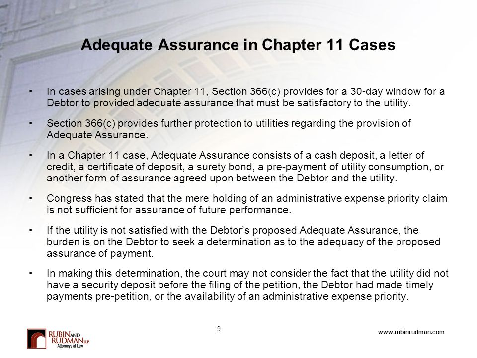 www.rubinrudman.com Adequate Assurance in Chapter 11 Cases In cases arising under Chapter 11, Section 366(c) provides for a 30-day window for a Debtor