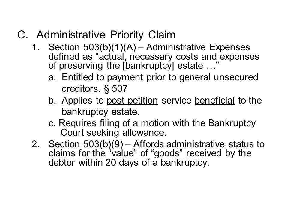 C.Administrative Priority Claim 1.Section 503(b)(1)(A) – Administrative Expenses defined as actual, necessary costs and expenses of preserving the [bankruptcy] estate … a.
