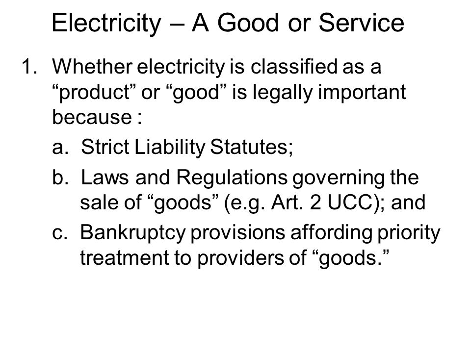Electricity – A Good or Service 1.Whether electricity is classified as a product or good is legally important because : a.