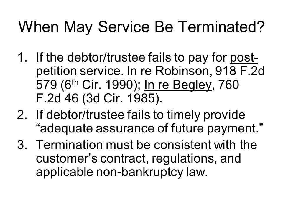 When May Service Be Terminated.1.If the debtor/trustee fails to pay for post- petition service.