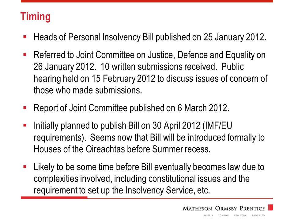 Timing  Heads of Personal Insolvency Bill published on 25 January 2012.