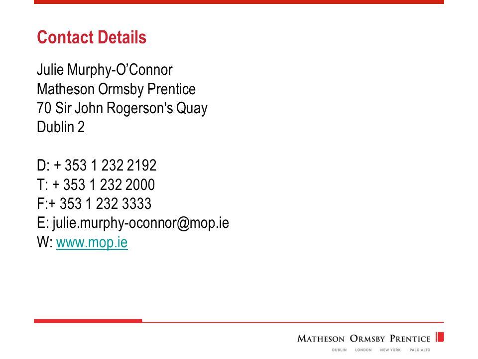 Contact Details Julie Murphy-O'Connor Matheson Ormsby Prentice 70 Sir John Rogerson s Quay Dublin 2 D: + 353 1 232 2192 T: + 353 1 232 2000 F:+ 353 1 232 3333 E: julie.murphy-oconnor@mop.ie W: www.mop.iewww.mop.ie